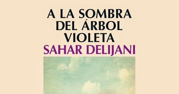 8 libros recomendados para mujeres - A la sombra del árbol violeta, Sahar Delijani